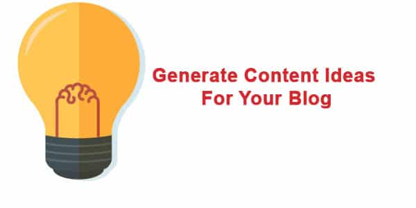 How Do You Generate Content Ideas For Your Blog?